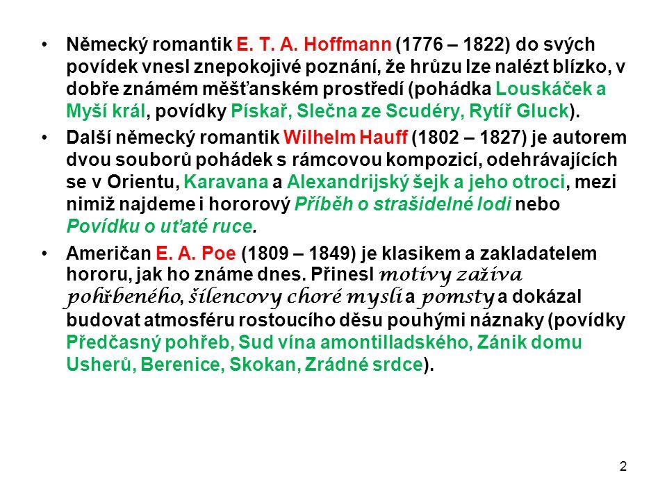 Německý romantik E. T. A. Hoffmann (1776 – 1822) do svých povídek vnesl znepokojivé poznání, že hrůzu lze nalézt blízko, v dobře známém měšťanském prostředí (pohádka Louskáček a Myší král, povídky Pískař, Slečna ze Scudéry, Rytíř Gluck).