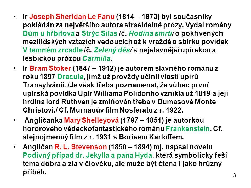 Ir Joseph Sheridan Le Fanu (1814 – 1873) byl současníky pokládán za největšího autora strašidelné prózy. Vydal romány Dům u hřbitova a Strýc Silas /č. Hodina smrti/ o pokřivených mezilidských vztazích vedoucích až k vraždě a sbírku povídek V temném zrcadle /č. Zelený děs/ s nejslavnější upírskou a lesbickou prózou Carmilla.