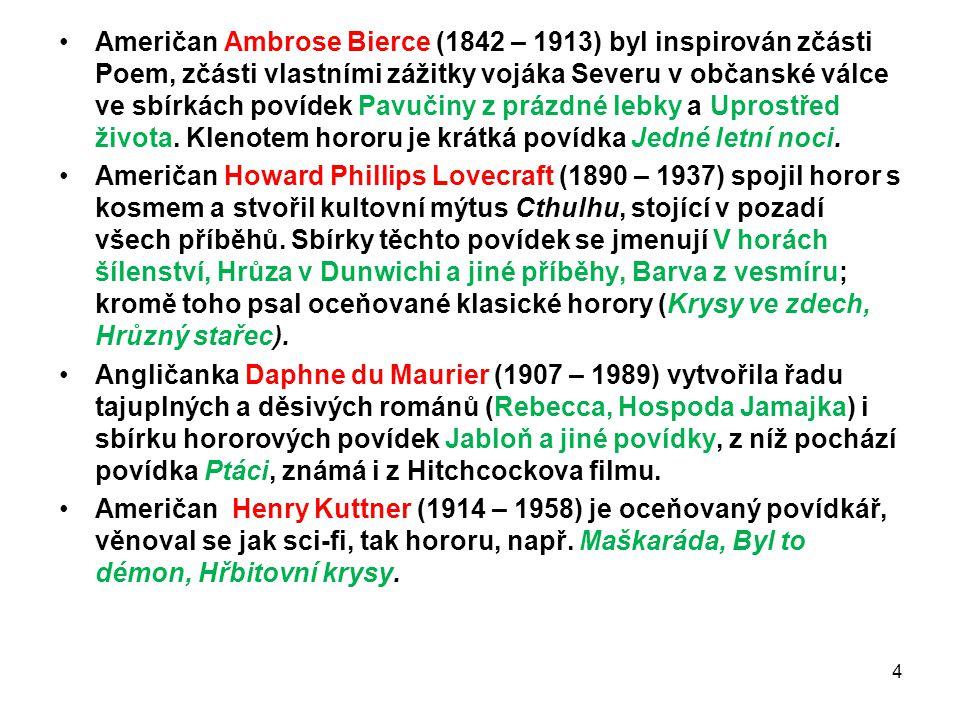 Američan Ambrose Bierce (1842 – 1913) byl inspirován zčásti Poem, zčásti vlastními zážitky vojáka Severu v občanské válce ve sbírkách povídek Pavučiny z prázdné lebky a Uprostřed života. Klenotem hororu je krátká povídka Jedné letní noci.