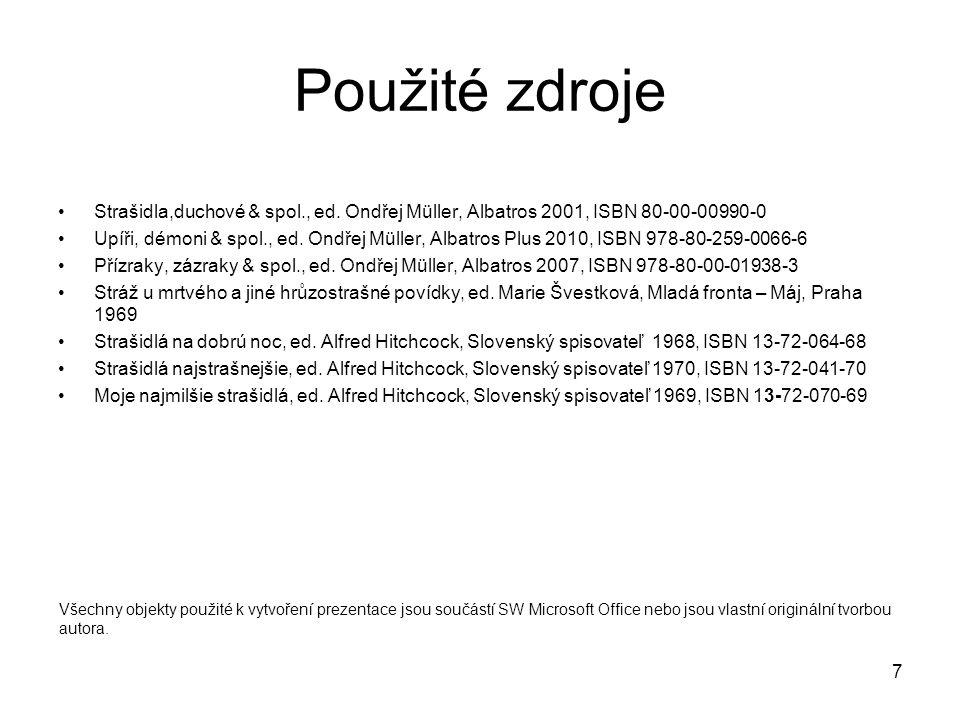 Použité zdroje Strašidla,duchové & spol., ed. Ondřej Müller, Albatros 2001, ISBN 80-00-00990-0.