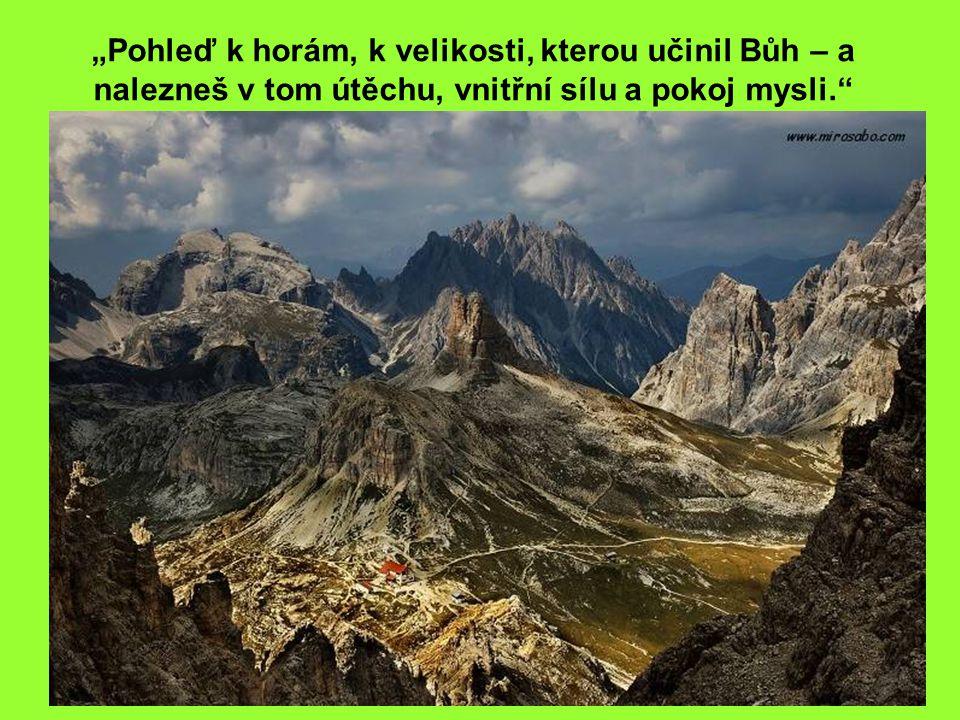 """""""Pohleď k horám, k velikosti, kterou učinil Bůh – a nalezneš v tom útěchu, vnitřní sílu a pokoj mysli."""