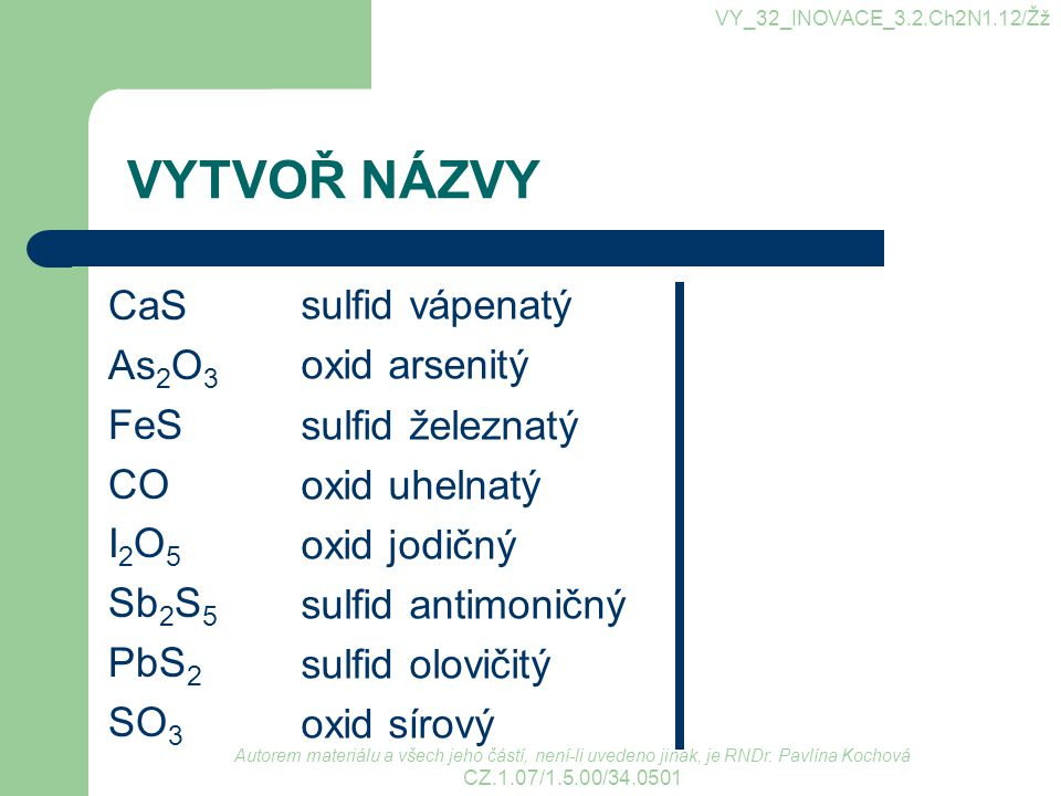 VYTVOŘ NÁZVY CaS As2O3 FeS CO I2O5 Sb2S5 PbS2 SO3 sulfid vápenatý