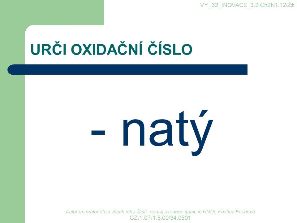 - natý URČI OXIDAČNÍ ČÍSLO VY_32_INOVACE_3.2.Ch2N1.12/Žž
