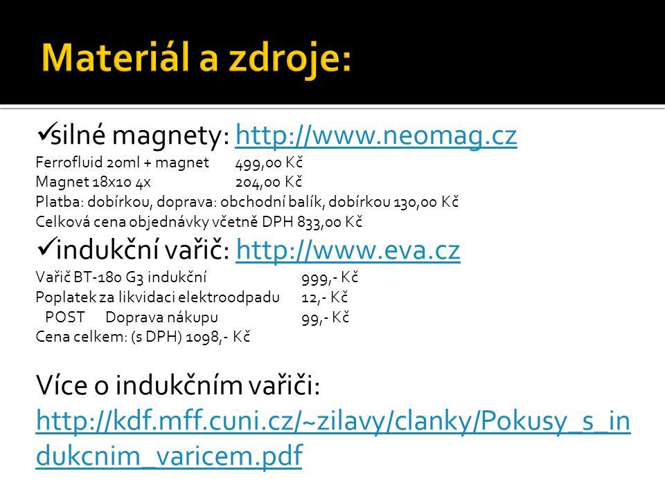 Materiál a zdroje: silné magnety: http://www.neomag.cz