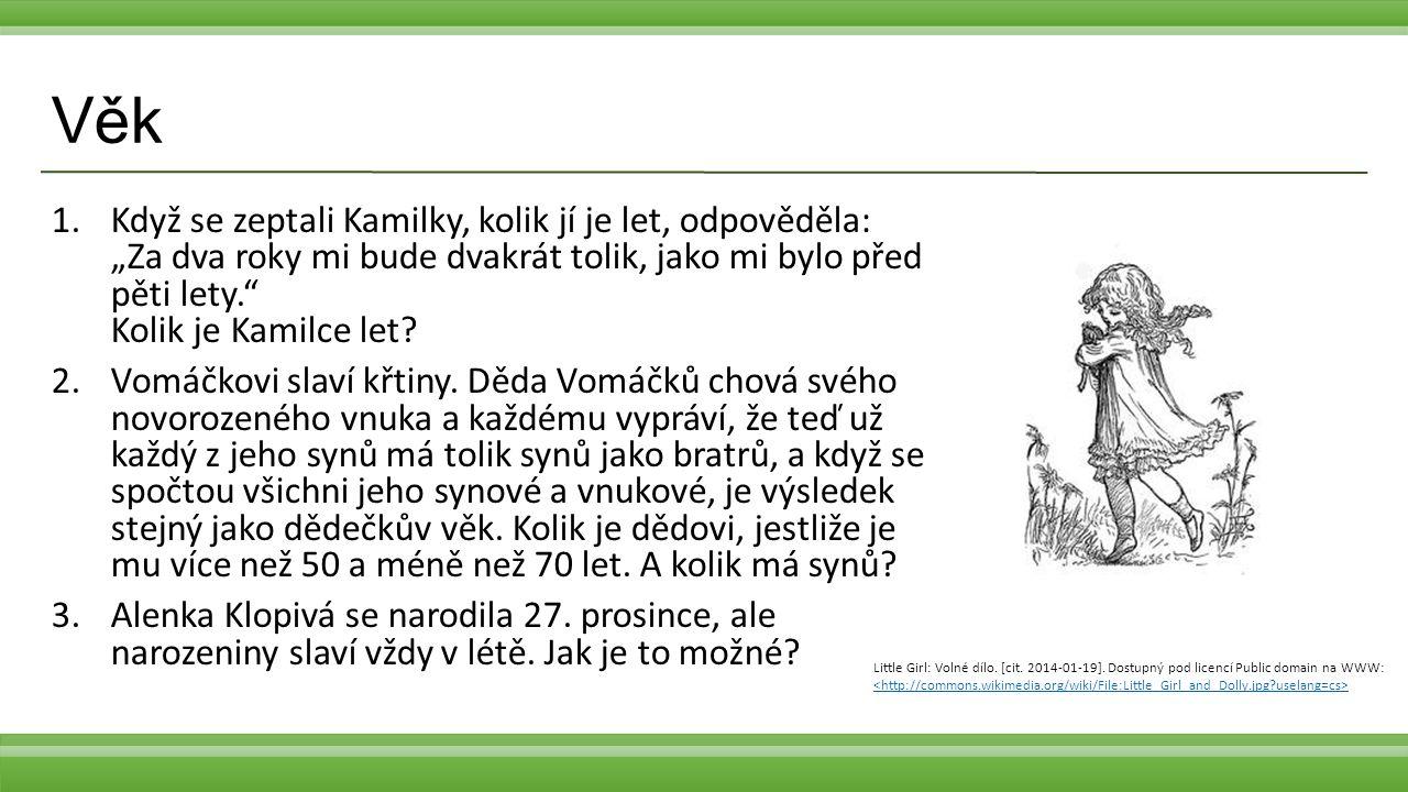 """Věk Když se zeptali Kamilky, kolik jí je let, odpověděla: """"Za dva roky mi bude dvakrát tolik, jako mi bylo před pěti lety. Kolik je Kamilce let"""