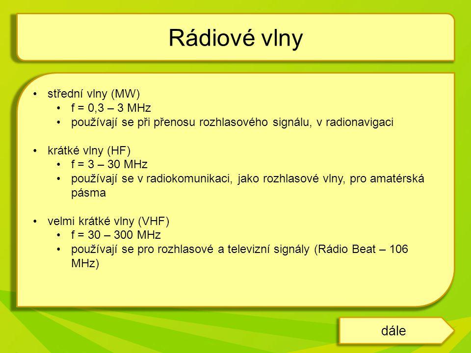 Rádiové vlny dále střední vlny (MW) f = 0,3 – 3 MHz