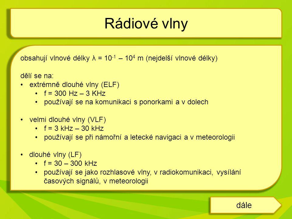 Rádiové vlny obsahují vlnové délky λ = 10-1 – 104 m (nejdelší vlnové délky) dělí se na: extrémně dlouhé vlny (ELF)