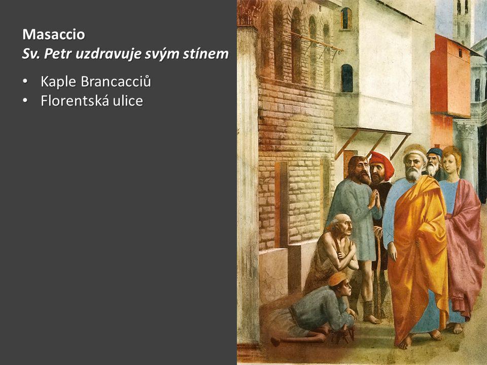 Masaccio Sv. Petr uzdravuje svým stínem Kaple Brancacciů Florentská ulice