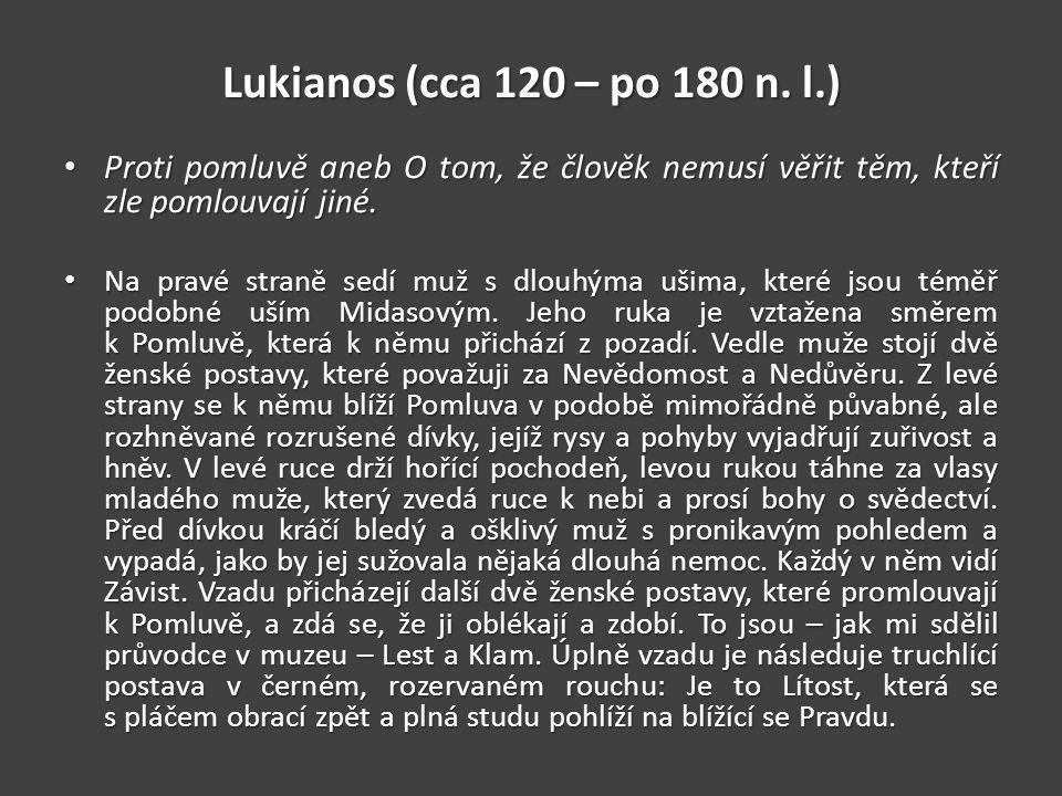 Lukianos (cca 120 – po 180 n. l.) Proti pomluvě aneb O tom, že člověk nemusí věřit těm, kteří zle pomlouvají jiné.