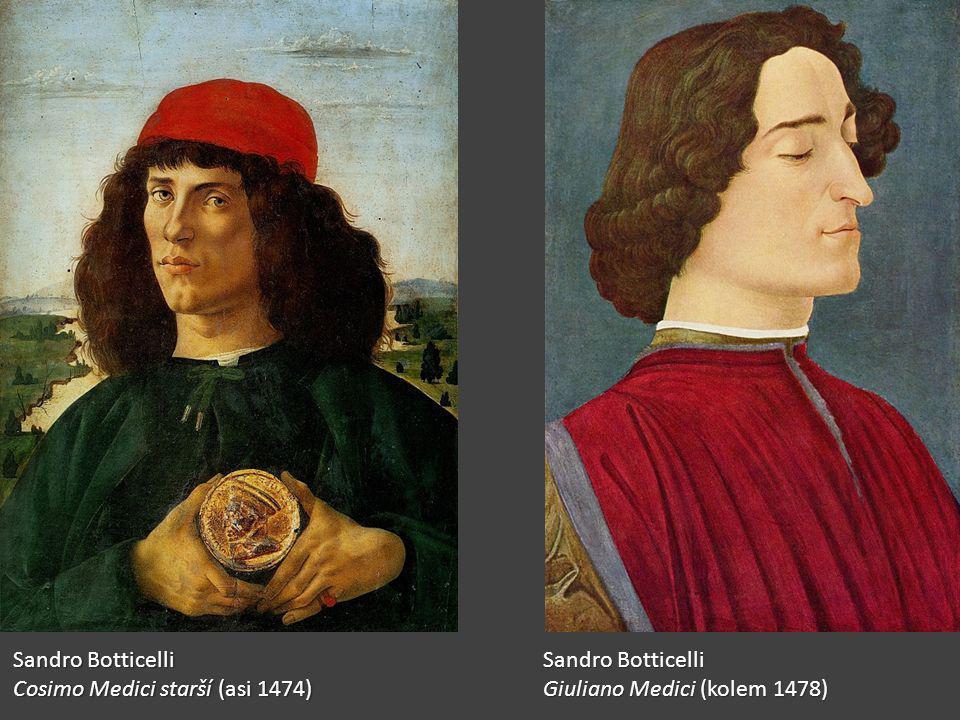 Sandro Botticelli Cosimo Medici starší (asi 1474) Sandro Botticelli Giuliano Medici (kolem 1478)