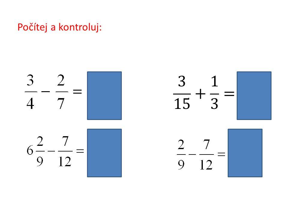 Počítej a kontroluj: 3 15 + 1 3 = 8 15