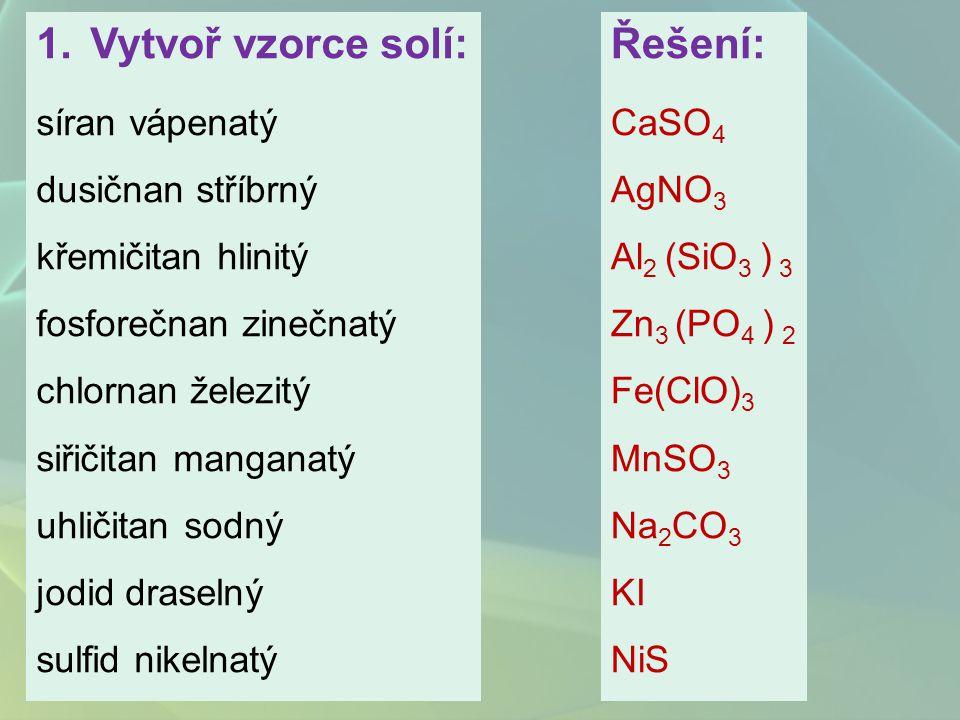 Vytvoř vzorce solí: Řešení: síran vápenatý dusičnan stříbrný