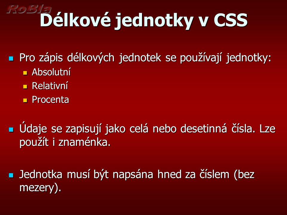 Délkové jednotky v CSS Pro zápis délkových jednotek se používají jednotky: Absolutní. Relativní. Procenta.