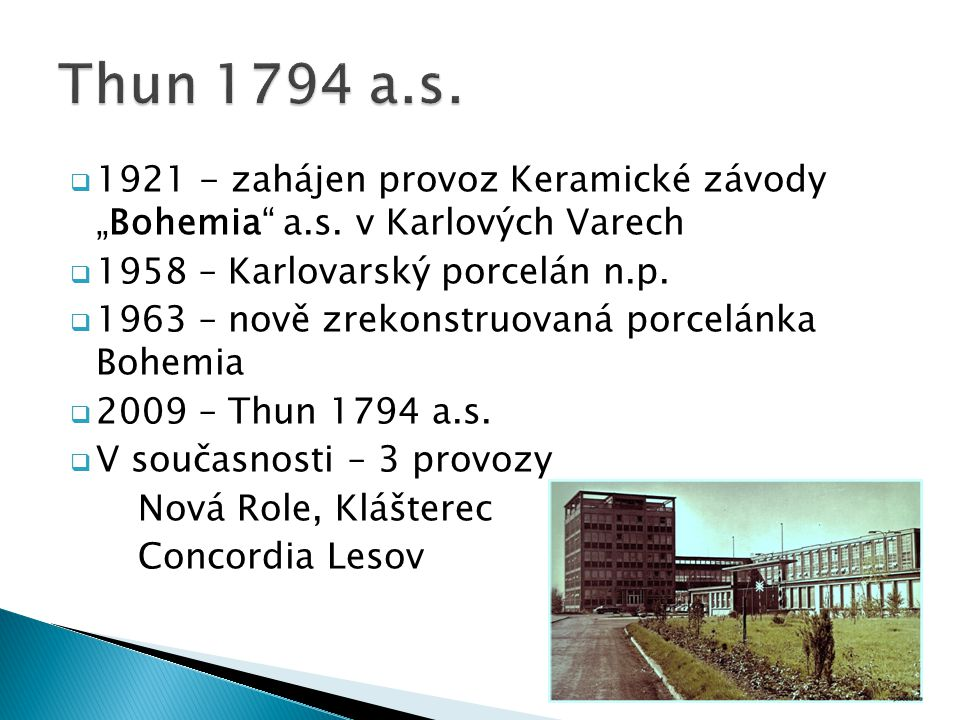"Thun 1794 a.s. 1921 - zahájen provoz Keramické závody ""Bohemia a.s. v Karlových Varech. 1958 – Karlovarský porcelán n.p."