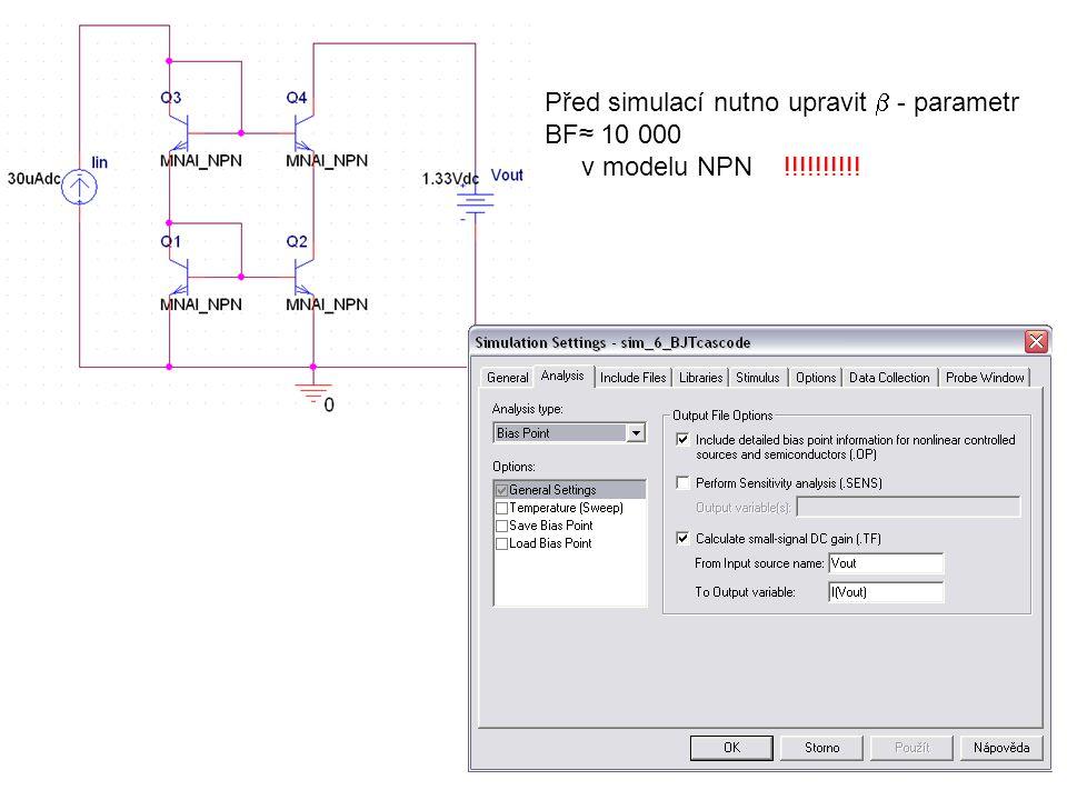Před simulací nutno upravit  - parametr BF≈ 10 000