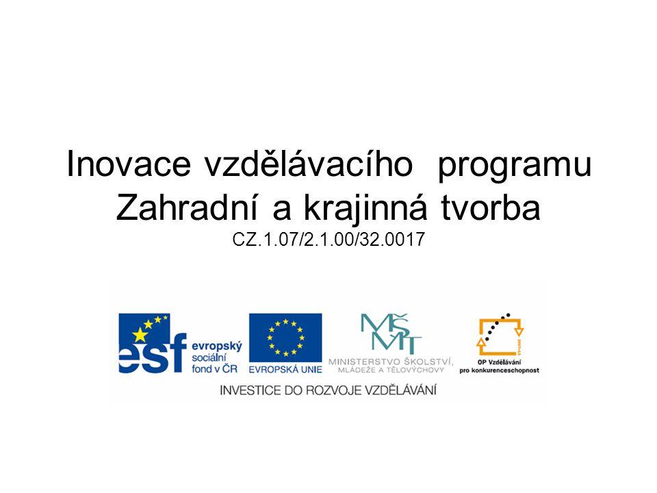 Inovace vzdělávacího programu Zahradní a krajinná tvorba CZ.1.07/2.1.00/32.0017