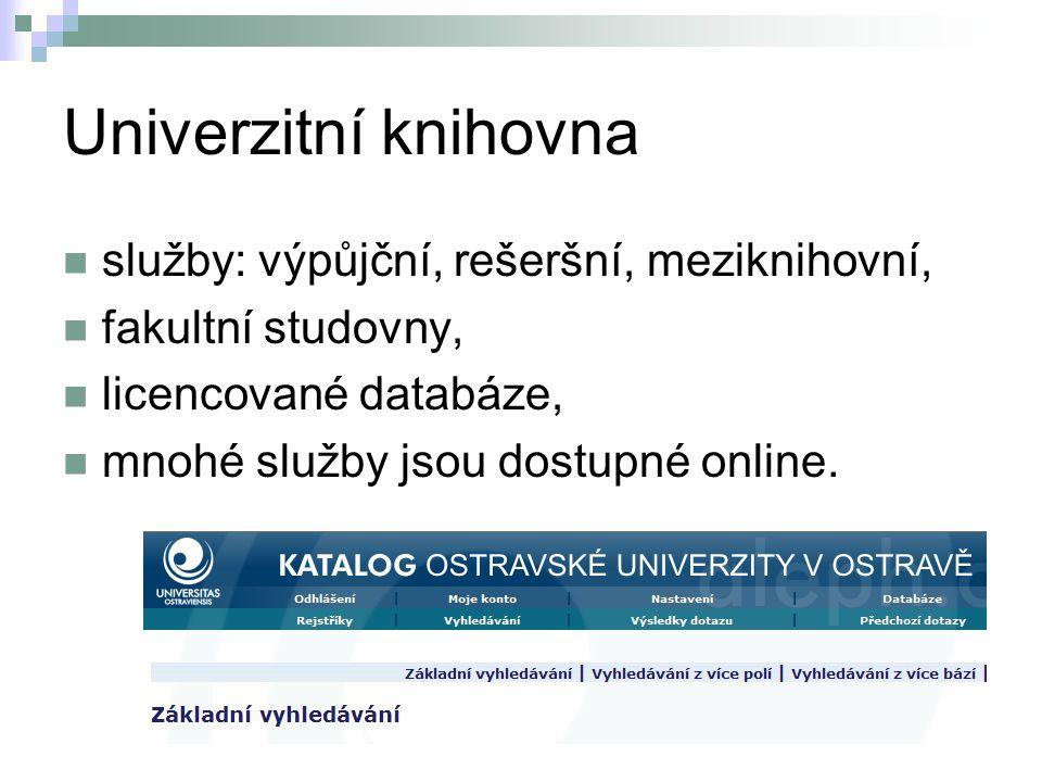 Univerzitní knihovna služby: výpůjční, rešeršní, meziknihovní,