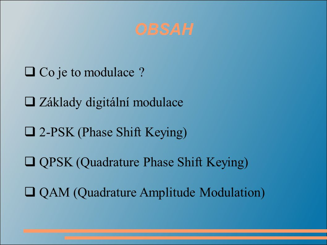 OBSAH Co je to modulace Základy digitální modulace