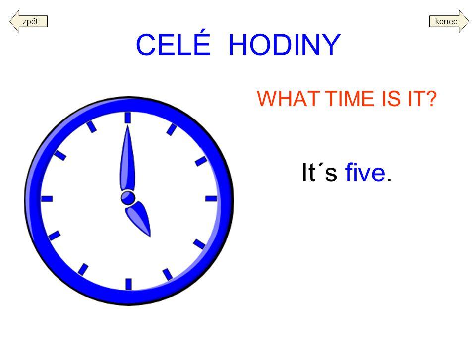 zpět konec CELÉ HODINY WHAT TIME IS IT It´s five.