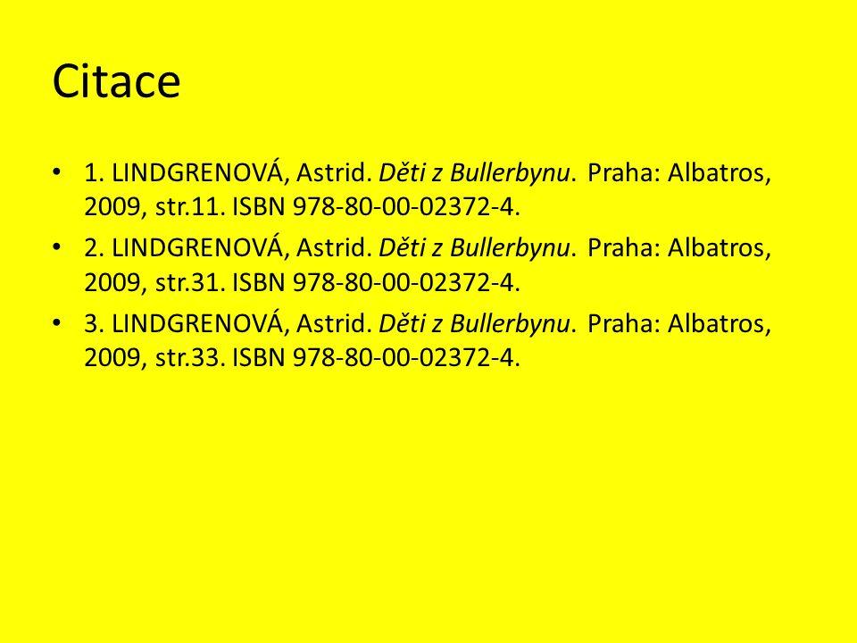Citace 1. LINDGRENOVÁ, Astrid. Děti z Bullerbynu. Praha: Albatros, 2009, str.11. ISBN 978-80-00-02372-4.