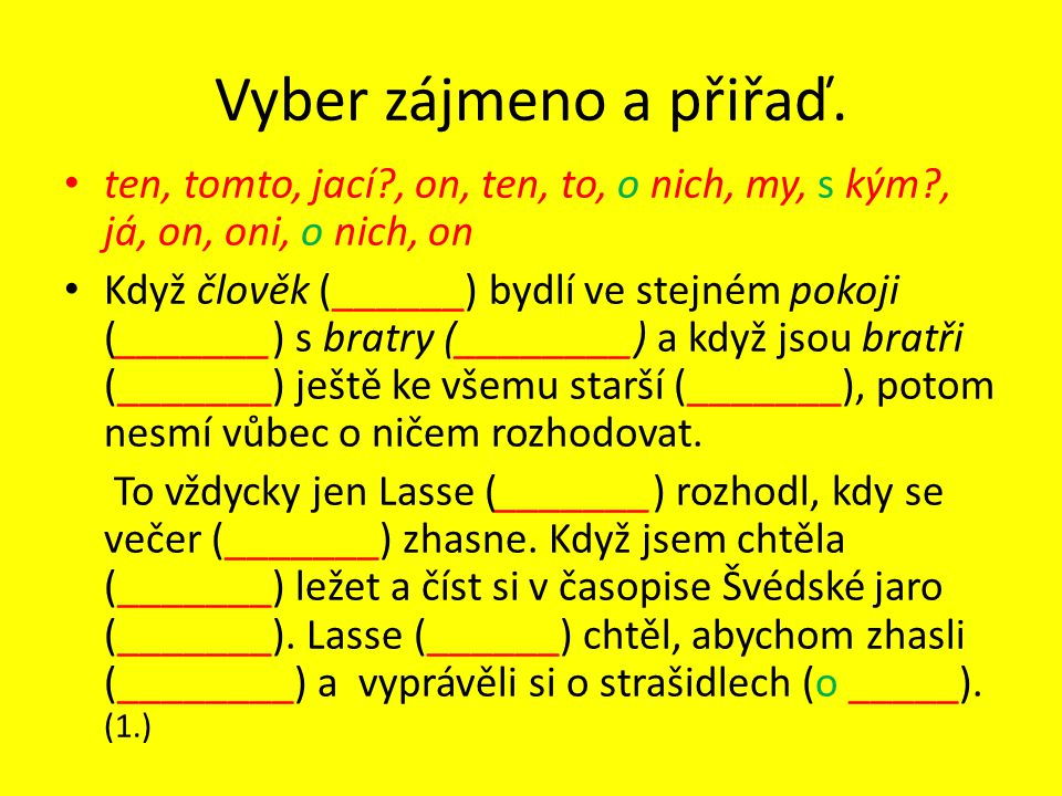 Vyber zájmeno a přiřaď. ten, tomto, jací , on, ten, to, o nich, my, s kým , já, on, oni, o nich, on.
