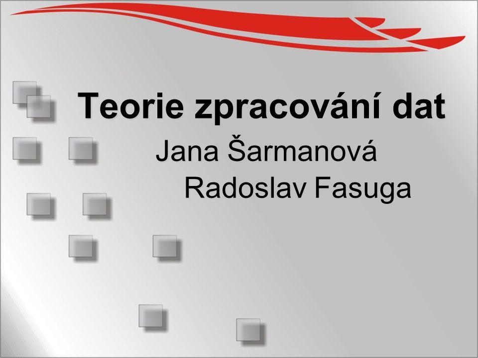 Teorie zpracování dat Jana Šarmanová Radoslav Fasuga