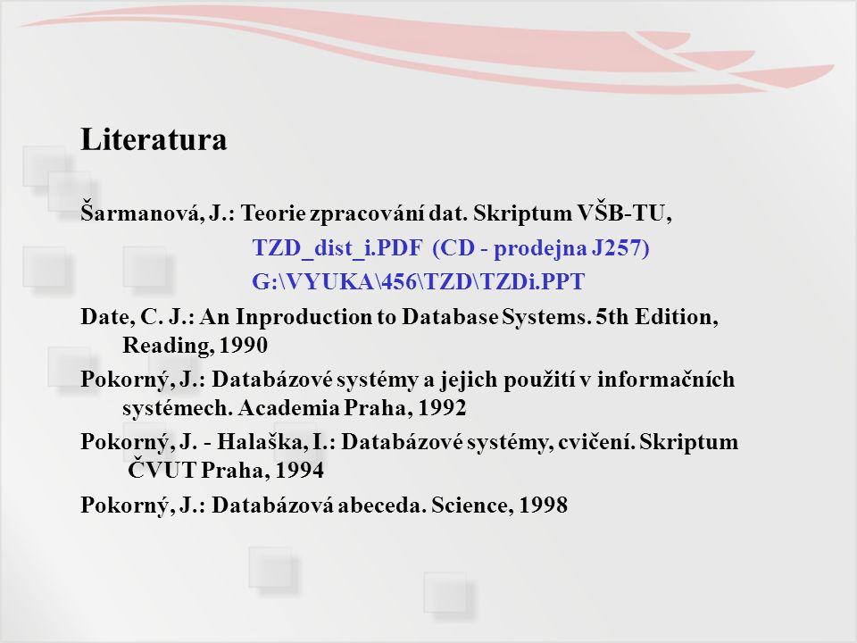 Literatura Šarmanová, J.: Teorie zpracování dat. Skriptum VŠB-TU,