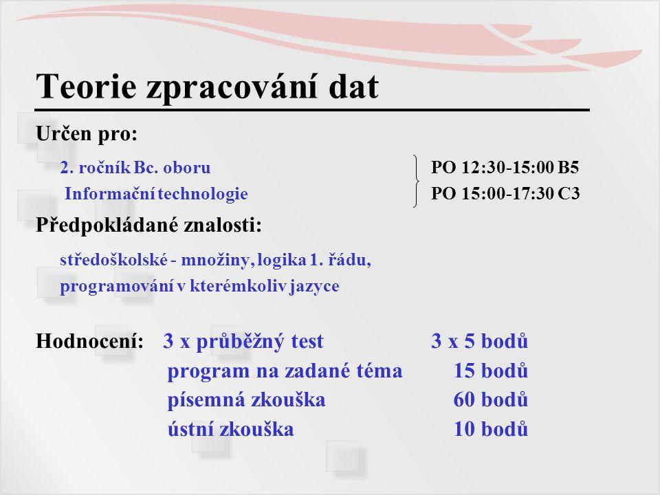 Teorie zpracování dat 2. ročník Bc. oboru PO 12:30-15:00 B5
