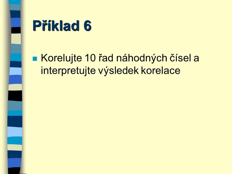 Příklad 6 Korelujte 10 řad náhodných čísel a interpretujte výsledek korelace