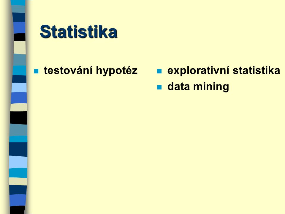 Statistika testování hypotéz explorativní statistika data mining