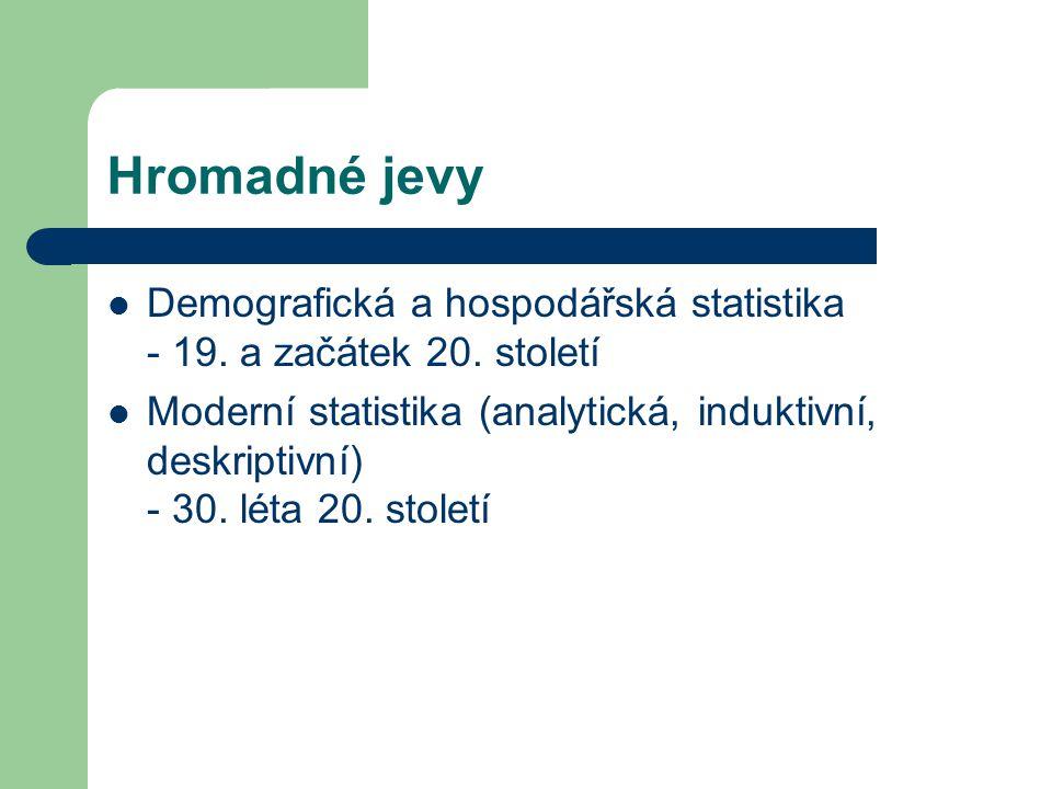 Hromadné jevy Demografická a hospodářská statistika - 19. a začátek 20. století.