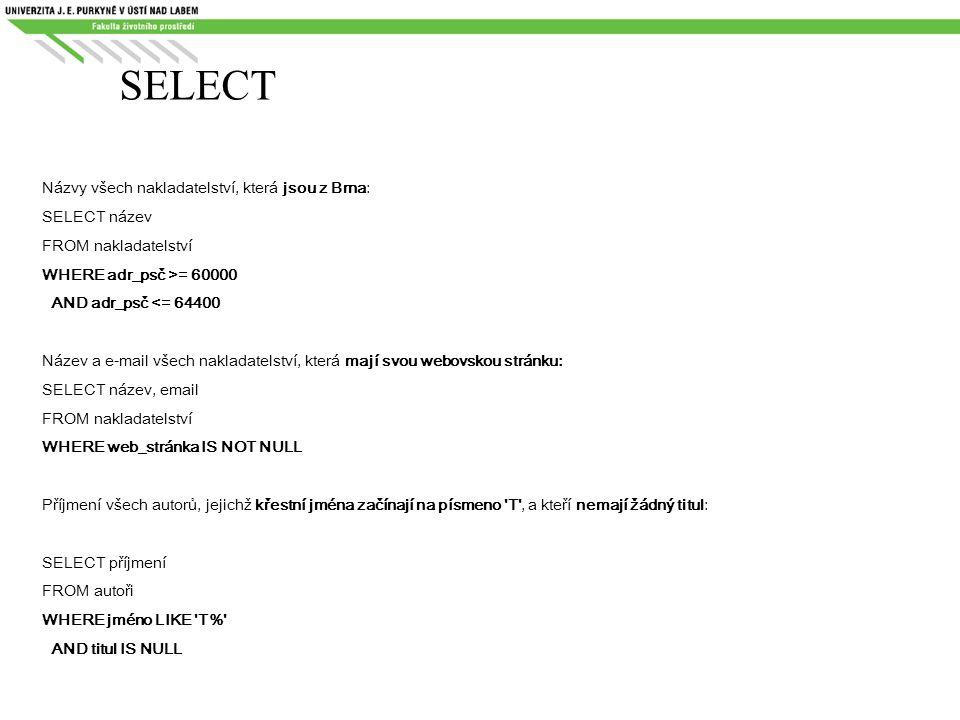 SELECT Názvy všech nakladatelství, která jsou z Brna: SELECT název