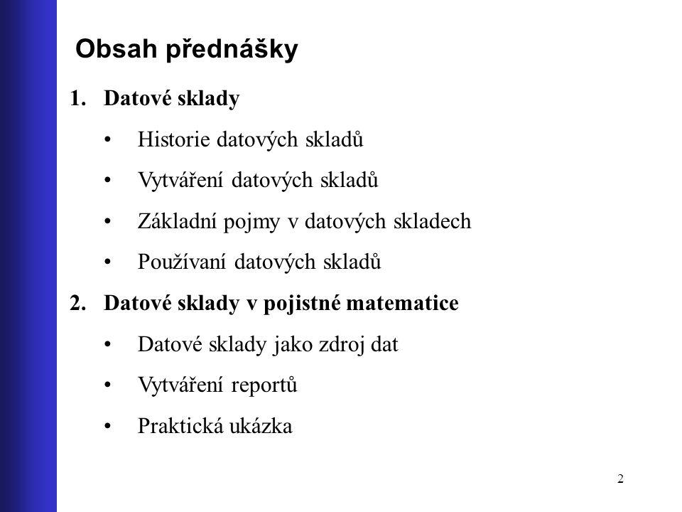 Obsah přednášky Datové sklady Historie datových skladů