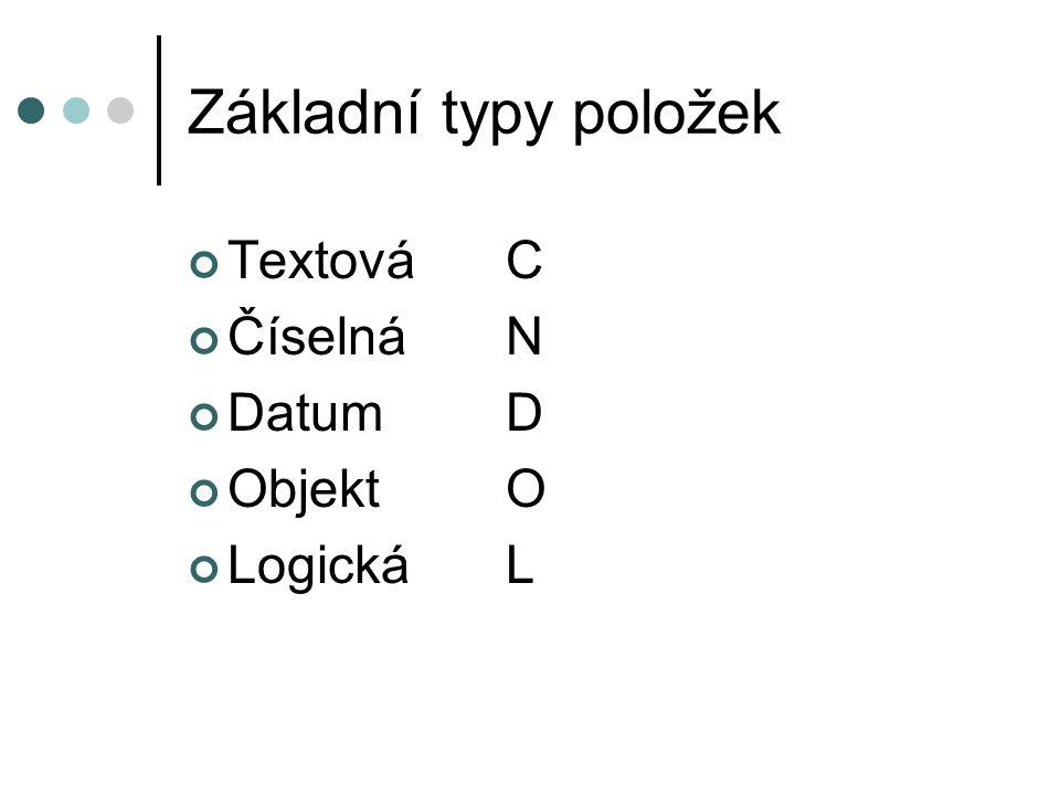 Základní typy položek Textová C Číselná N Datum D Objekt O Logická L