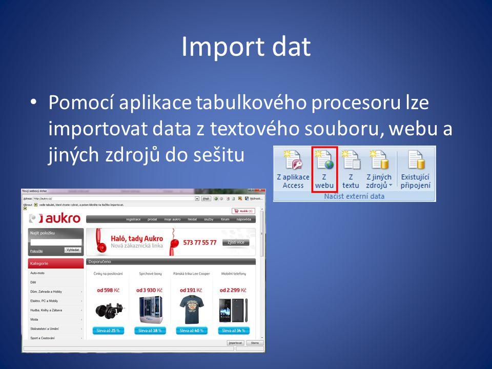 Import dat Pomocí aplikace tabulkového procesoru lze importovat data z textového souboru, webu a jiných zdrojů do sešitu.