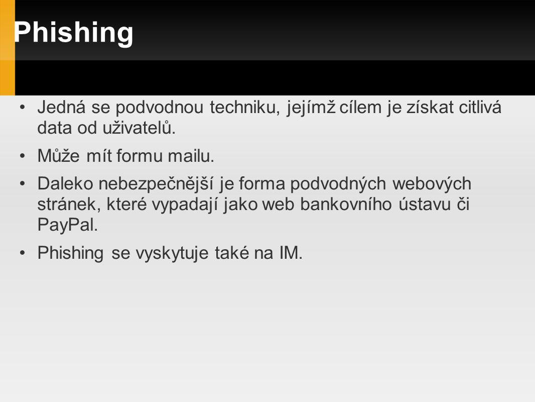Phishing Jedná se podvodnou techniku, jejímž cílem je získat citlivá data od uživatelů. Může mít formu mailu.