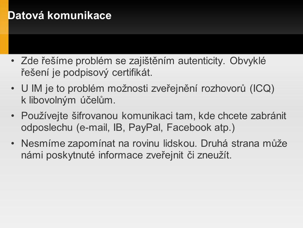 Datová komunikace Zde řešíme problém se zajištěním autenticity. Obvyklé řešení je podpisový certifikát.