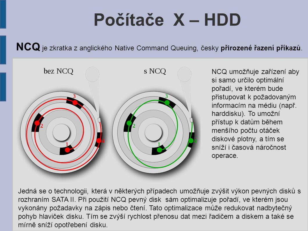 Počítače X – HDD NCQ je zkratka z anglického Native Command Queuing, česky přirozené řazení příkazů.