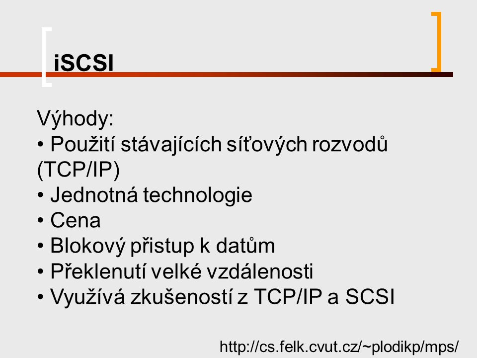 iSCSI Výhody: Použití stávajících síťových rozvodů (TCP/IP)
