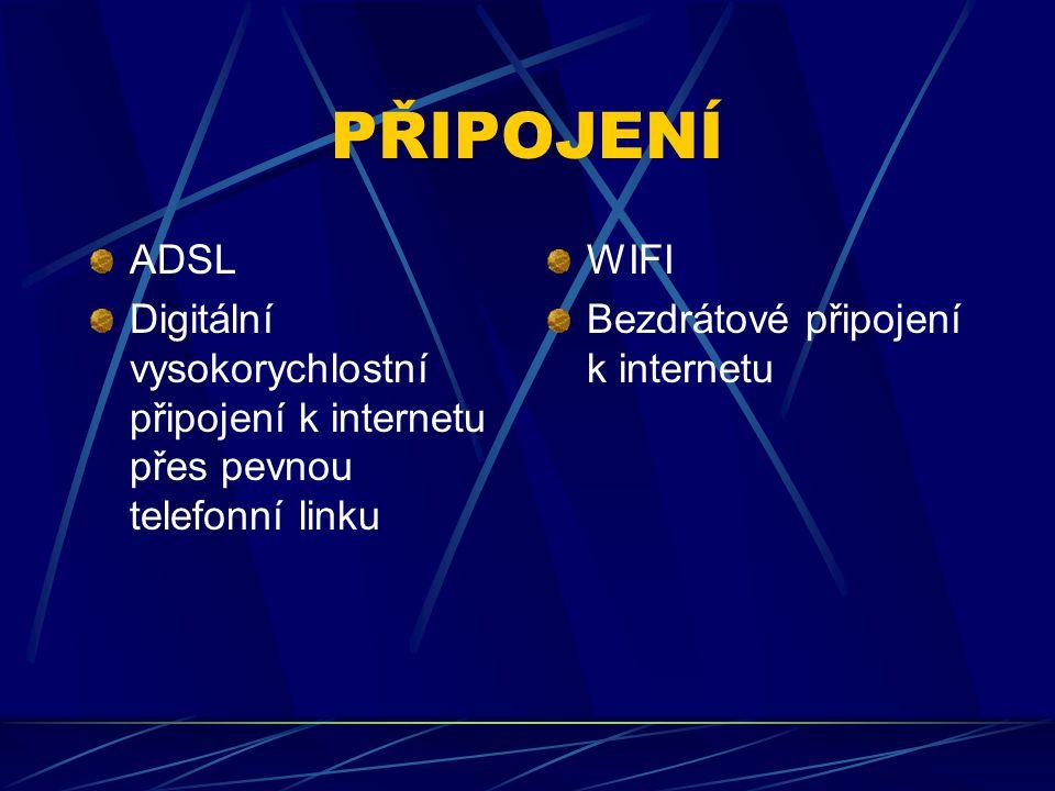 PŘIPOJENÍ ADSL. Digitální vysokorychlostní připojení k internetu přes pevnou telefonní linku. WIFI.