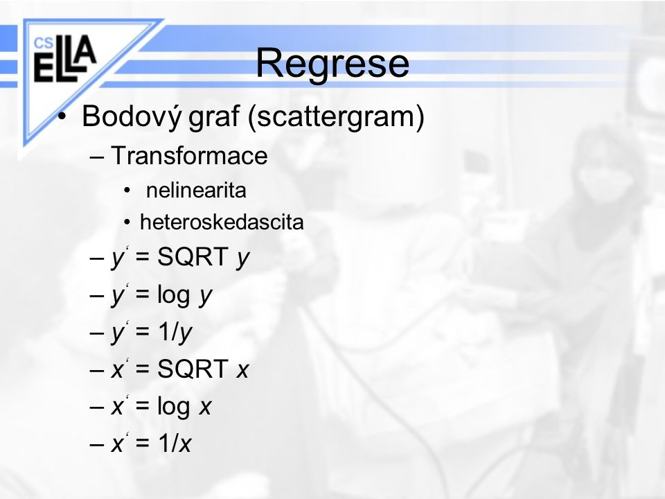 Regrese Bodový graf (scattergram) Transformace y' = SQRT y y' = log y