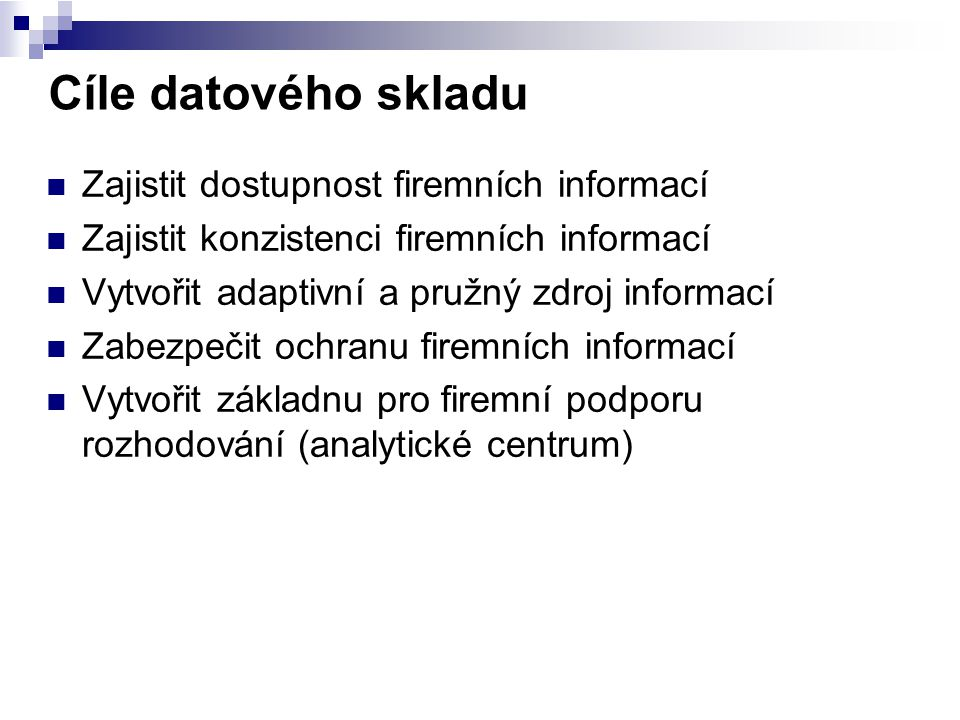 Cíle datového skladu Zajistit dostupnost firemních informací