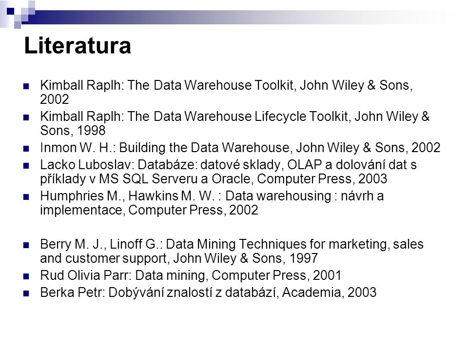 Literatura Kimball Raplh: The Data Warehouse Toolkit, John Wiley & Sons, 2002.
