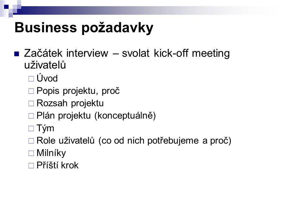 Business požadavky Začátek interview – svolat kick-off meeting uživatelů. Úvod. Popis projektu, proč.