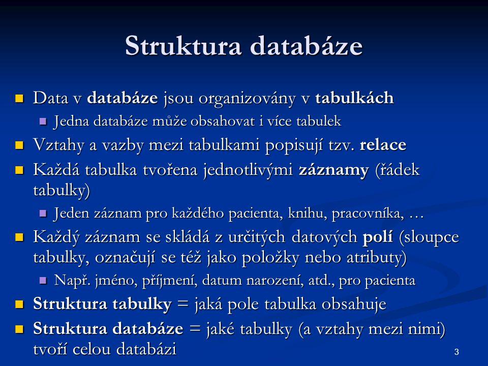 Struktura databáze Data v databáze jsou organizovány v tabulkách