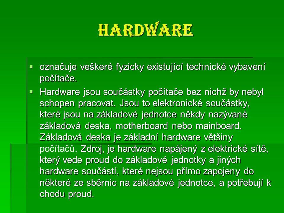 Hardware označuje veškeré fyzicky existující technické vybavení počítače.