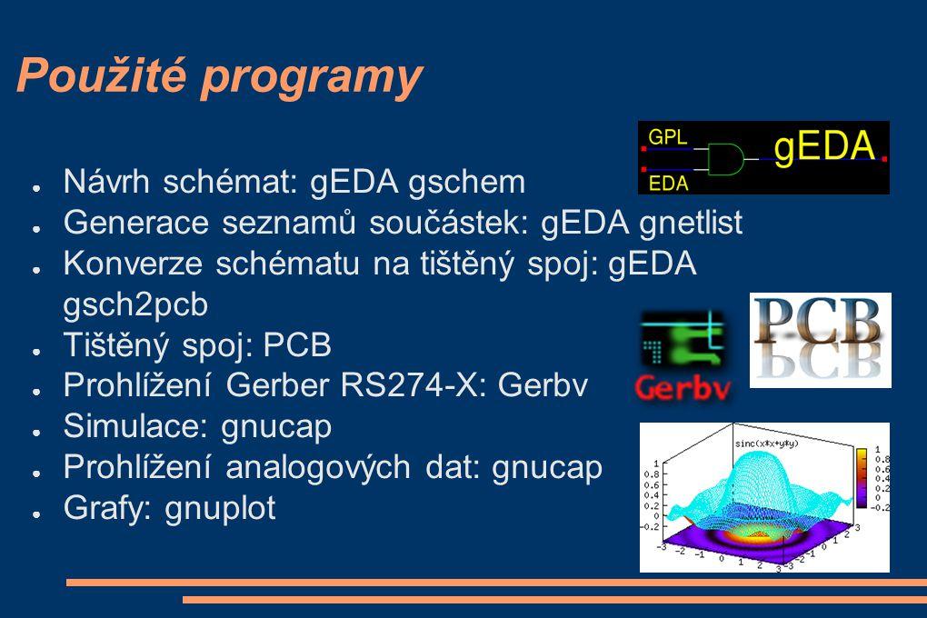 Použité programy Návrh schémat: gEDA gschem