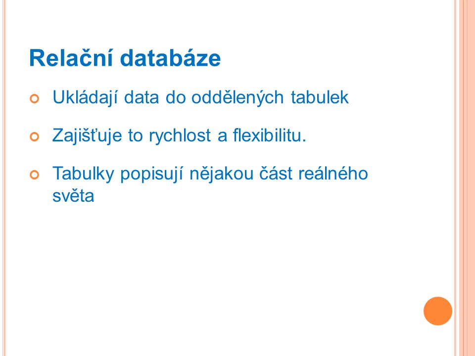 Relační databáze Ukládají data do oddělených tabulek