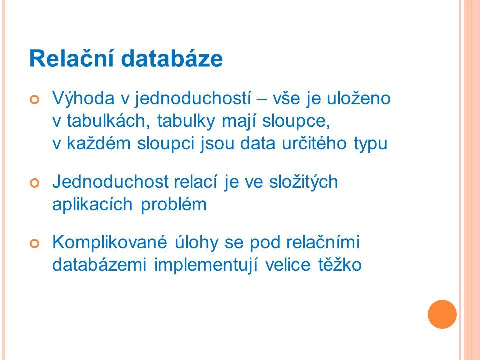 Relační databáze Výhoda v jednoduchostí – vše je uloženo v tabulkách, tabulky mají sloupce, v každém sloupci jsou data určitého typu.
