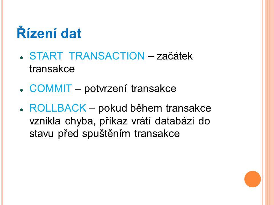 Řízení dat START TRANSACTION – začátek transakce